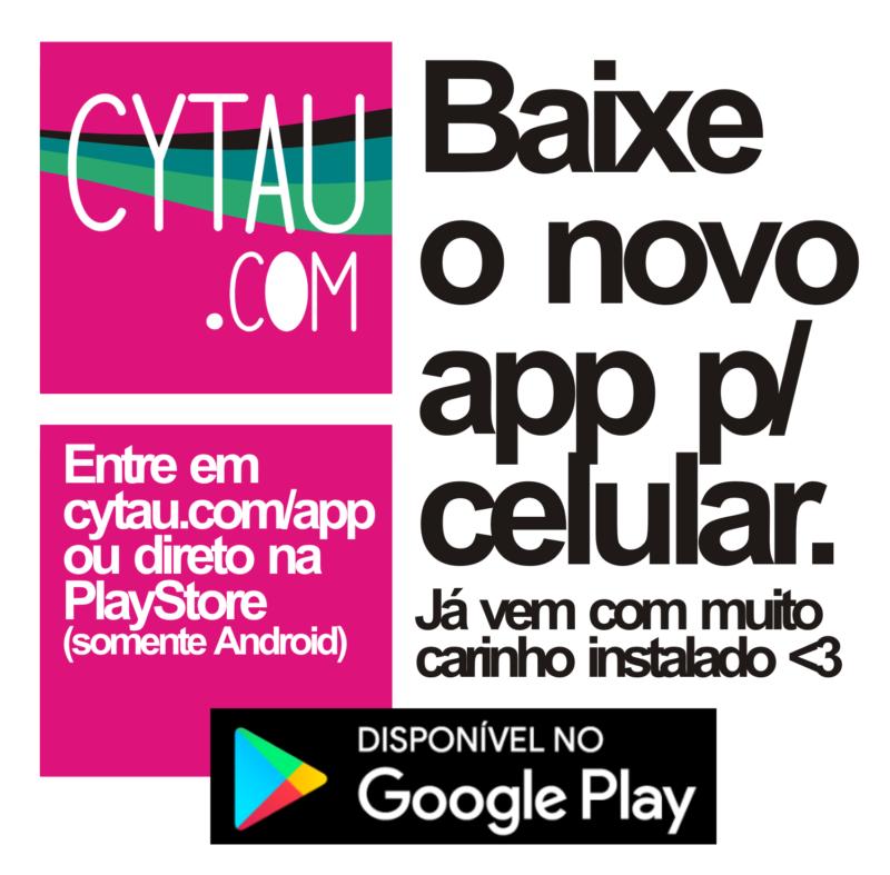 baixe o novo app para celular do cytau, já com muito carinho instalado